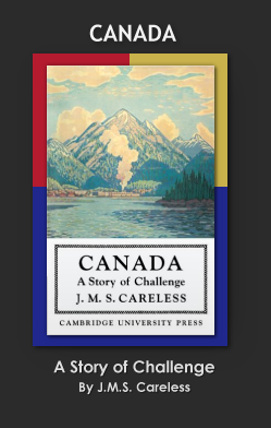 CANADA - A Story of Challenge by J.M.S. Careless