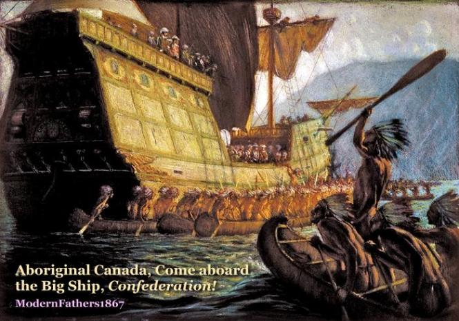 Aboriginal Canada:  United We Are Strong.  All Aboard The Big Ship, Confederation !