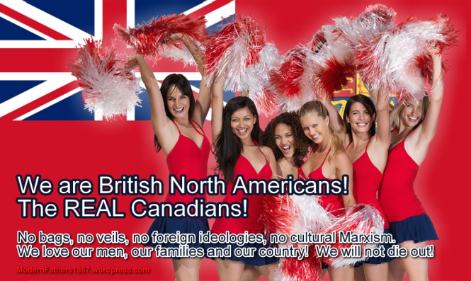 We are British North Americans! The REAL Canadians!