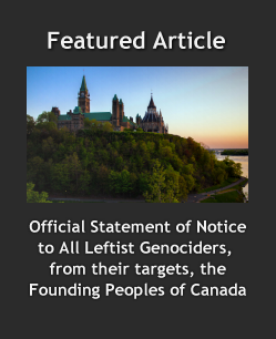 Official Statement of Notice to All Leftist Genociders, from their targets, the Founding Peoples of Canada