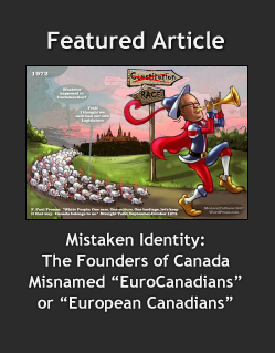 "Mistaken Identity:  The Founders of Canada Misnamed ""EuroCanadians"" or ""European Canadians"" (Part I)"